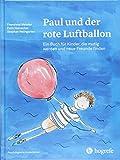 Paul und der rote Luftballon: Ein Buch für Kinder, die mutig werden und neue Freunde finden...