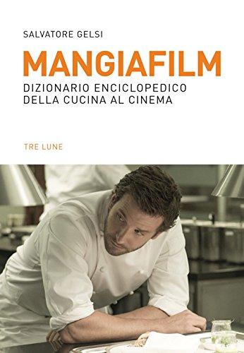 Mangiafilm. Dizionario enciclopedico della cucina al cinema