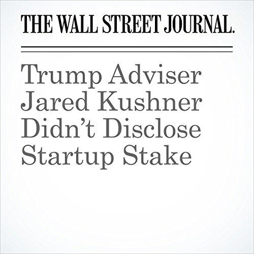Trump Adviser Jared Kushner Didn't Disclose Startup Stake copertina
