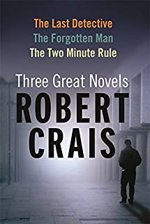 Robert Crais: Three Great Novels: The Last Detective, The Forgotten Man, The Two Minute Rule
