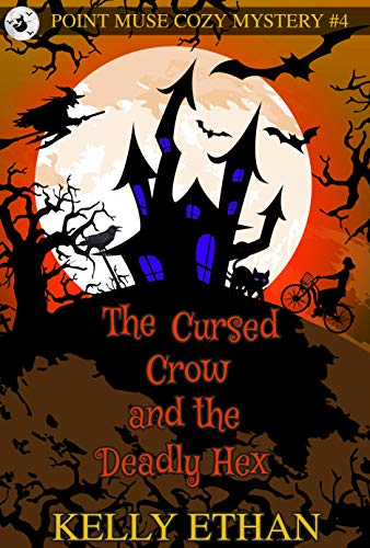 The Cursed Crow and the Deadly Hex-Book 4: A Point Muse Cozy Paranormal Mystery by [Kelly Ethan]