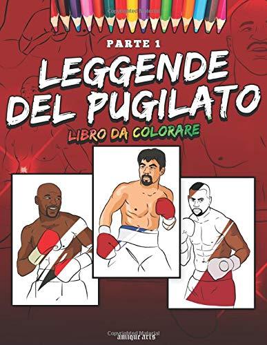 Leggende del Pugilato Libro da Colorare: 25 dei più grandi pugili di tutti i tempi! Libro da colorare per bambini e adulti! Boxe Fan di allenamento di combattimento (volume 1)