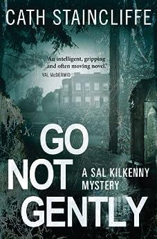 Go Not Gently: Sal Kilkenny #2 (A Sal Kilkenny Mystery) by [Cath Staincliffe]