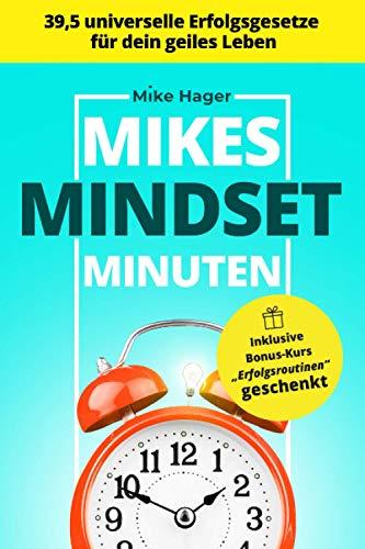 Mikes Mindset Minuten: 39,5 universelle Erfolgsgesetze für dein geiles Leben