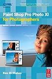 Paint Shop Pro Photo XI for Photographers by Ken McMahon (2006-12-19) -