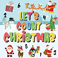 Let's Count Christmas!: Can You Find & Count Santa, Rudolph the Red-Nosed Reindeer and the Snowman? - Fun Winter Xmas Counting Book for Children, 2-4 Year Olds - Picture Puzzle Book