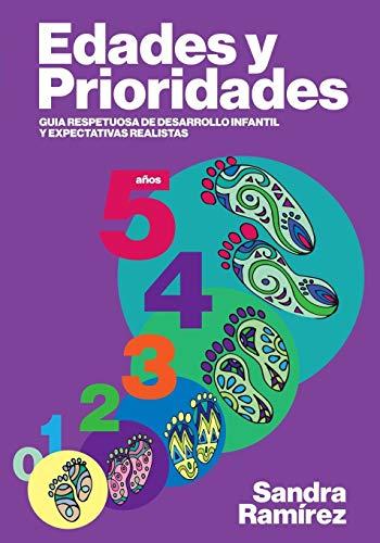 Edades y prioridades: Guia respetuosa de desarrollo infantil y expectativas realistas (Spanish Editi
