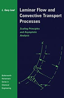 Laminar Flow and Convective Transport Processes: Scaling Principles and Asymptotic Analysis (Butterworth-Heinemann Series in Chemical Engineering)