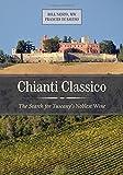 Chianti Classico: The Search for Tuscany's Noblest Wine by Bill Nesto MW Frances Di Savino(2016-09-20)