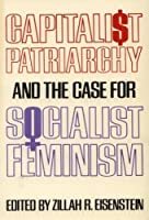 Capitalist Patriarchy and the Case for Socialist Feminism by Unknown(1978-12-01)