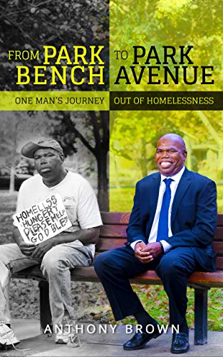 From Park Bench To Park Avenue: One Man's Journey Out of Homelessness (English Edition)
