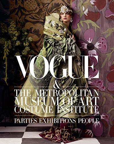 Vogue and the Metropolitan Museum of Art Costume Institute: Parties, Exhibitions, People