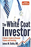 The White Coat Investor: A Doctor s Guide To Personal Finance And Investing