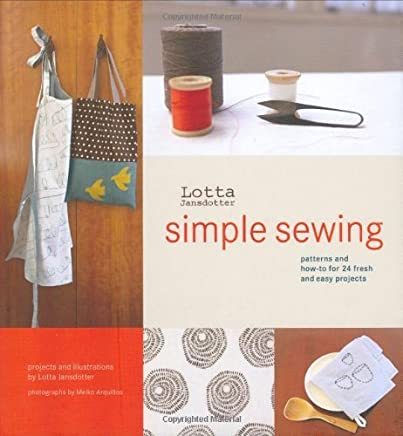 Lotta Jansdotters Simple Sewing: Patterns and How-To for 24 Fresh and Easy Projects by Lotta Jansdotter (2007-03-08)