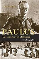 Paulus - Das Trauma von Stalingrad: Eine Biographie