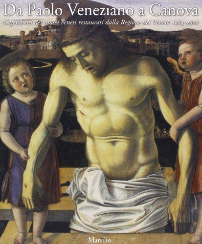 Da Paolo Veneziano a Canova. Capolavori dei musei veneti restaurati dalla Regione del Veneto 1984-2000