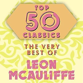 Top 50 Classics - The Very Best of Leon McAuliffe