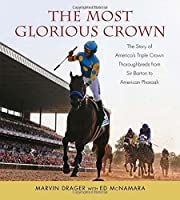 The Most Glorious Crown: The Story of America's Triple Crown Thoroughbreds from Sir Barton to American Pharaoh by Marvin Drager Ed McNamara(2016-06-01)