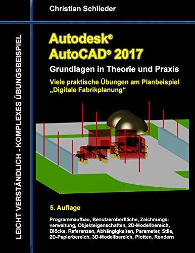 """Autodesk AutoCAD 2017 - Grundlagen in Theorie und Praxis: Viele praktische Übungen am Planbeispiel """"Digitale Fabrikplanung"""" (Autodesk AutoCAD - Grundlagen in Theorie und Praxis)"""