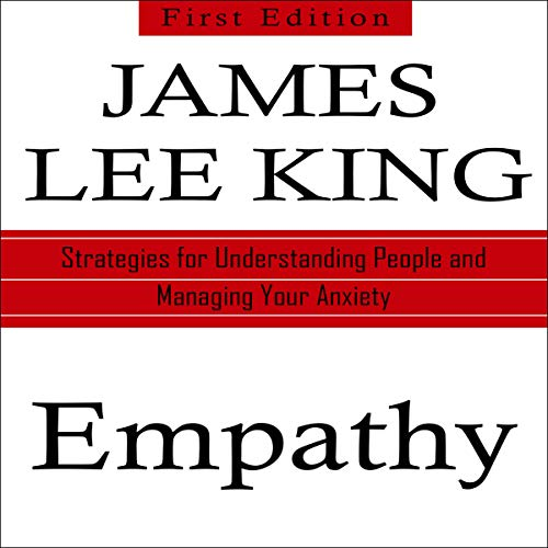 Empathy: Strategies for Understanding People and Managing Your Anxiety                   By:                                                                                                                                 James Lee King                               Narrated by:                                                                                                                                 David Van Der Molen                      Length: 3 hrs and 34 mins     1 rating     Overall 5.0
