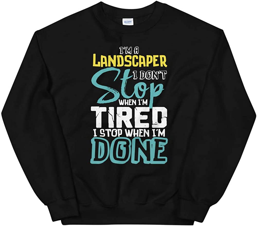 I'm A Landscaper I Popular products Don't When Stop Uni Tired Finally resale start