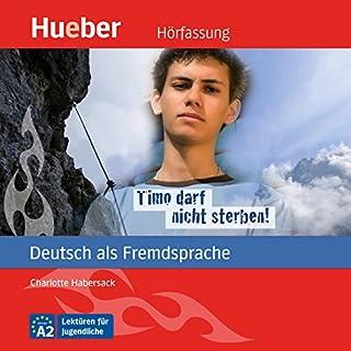 Timo darf nicht sterben!     Deutsch als Fremdsprache              Autor:                                                                                                                                 Charlotte Habersack                               Sprecher:                                                                                                                                 Tobias Lelle                      Spieldauer: 47 Min.     3 Bewertungen     Gesamt 5,0