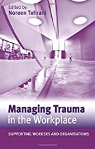 Managing Trauma in the Workplace: Supporting Workers and Organisations