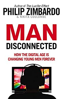 Man Disconnected: How technology has sabotaged what it means to be male by [Philip Zimbardo, Nikita D. Coulombe]