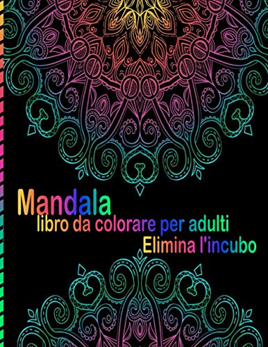 Mandala Libro da colorare per adulti Elimina l'incubo: Fantastici 100 Disegni e Motivi Rilassanti contro lo Stress, Serie di Libri da Colorare per Adulti
