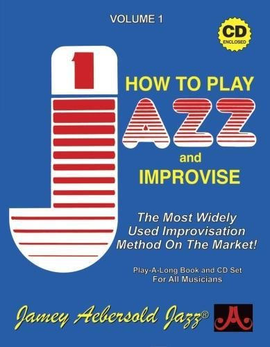 Jamey Aebersold Jazz -- How to Play Jazz and Improvise, Vol 1: The Most Widely Used Improvisation Method on the Market!, Book & 2 CDs (Play-A-long, Band 1)