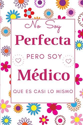 No soy perfecta pero soy médico que es casi lo mismo: CUADERNO DE NOTAS, LIBRETA DE APUNTES, DIARIO PERSONAL,AGENDA PARA mujer Doctora Medicos, REGALO DE CUMPLEAÑOS PARA Doctora 120 páginas .