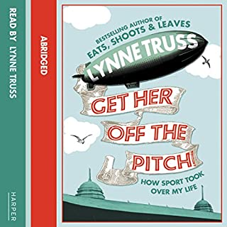 Get Her Off the Pitch!                   By:                                                                                                                                 Lynne Truss                               Narrated by:                                                                                                                                 Lynn Truss                      Length: 4 hrs and 57 mins     7 ratings     Overall 4.0
