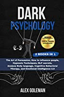 Dark Psychology: -2 Books in 1- The Art of Persuasion, How to influence people, Hypnosis Techniques, NLP secrets, Analyze Body language, Cognitive Behavioral Therapy, and Emotional Intelligence 2.0