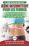 Jêune intermittent pour les femmes - Le guide ultime du débutantes - Le meilleur guide pour les débutantes sur la perte de poids rapide, la combustion ... votre faim et vivre une vie plus saine!