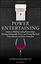 Power Entertaining: Secrets to Building Lasting Relationships, Hosting Unforgettable Events, and Closing Big Deals from America's 1st Master Sommelier