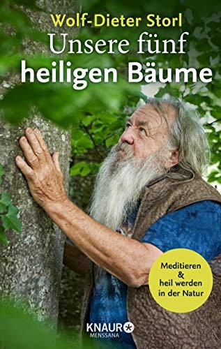 Unsere fünf heiligen Bäume: Meditieren und heil werden in der Natur
