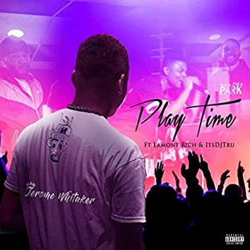 Play Time (feat. Lamont Rich & Itsdjtru)