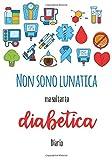 Non sono lunatica ma soltanto diabetica: diario per diabetici - Regalo per persone diabetiche
