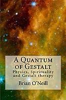 A Quantum of Gestalt