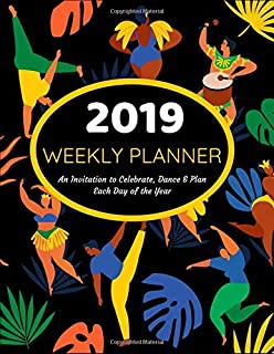 2019 WEEKLY PLANNER An Invitation to Celebrate, Dance & Plan Each Day of the Year: January 1 2018 to December 31 2019 with Space for To Do and Notes