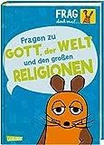 Frag doch mal ... die Maus!: Fragen zu Gott, der Welt und den großen Religionen