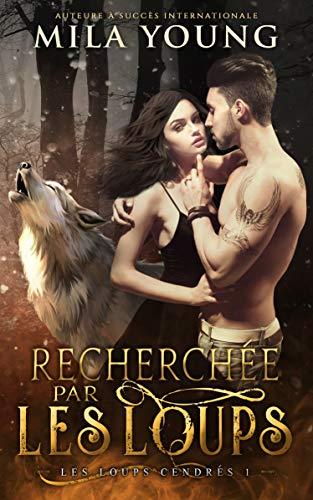 Recherchée par les Loups (Les Loups Cendrés t. 1)