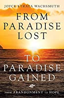 From Paradise Lost to Paradise Gained: From Abandonment to Hope