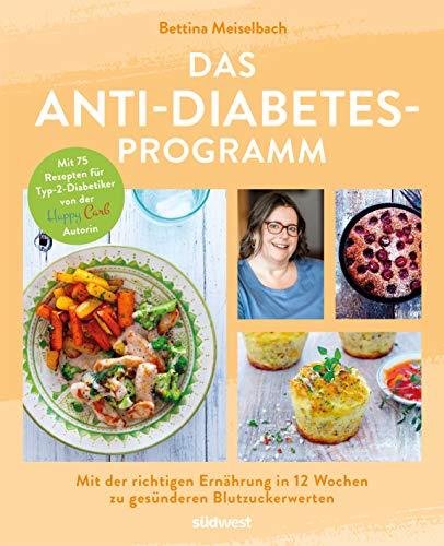 Das Anti-Diabetes-Programm: Mit der richtigen Ernährung in 12 Wochen zu gesünderen Blutzuckerwerten - Mit 75 Rezepten für Typ-2-Diabetiker