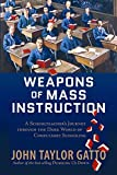 Weapons of Mass Instruction: A Schoolteacher�s Journey Through the Dark World of Compulsory Schooling