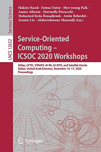 Service-Oriented Computing - ICSOC 2020 Workshops: AIOps, CFTIC, STRAPS, AI-PA, AI-IOTS, and Satellite Events, Dubai, United Arab Emirates, December ... (Programming and Software Engineering)