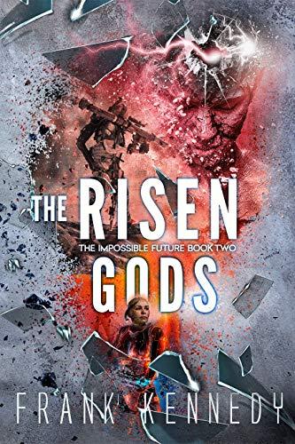 The Risen Gods (The Impossible Future Book 2)