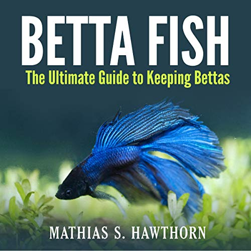 Betta Fish: The Ultimate Guide to Keeping Bettas audiobook cover art