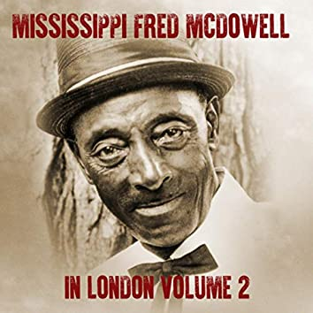 Mississippi Fred McDowell in London (Volume Two)