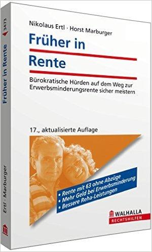 Früher in Rente; Bürokratische Hürden auf dem Weg zur Erwerbsminderungsrente sicher meistern; Walhalla Rechtshilfen von Nikolaus Ertl ( 28. Juli 2014 )